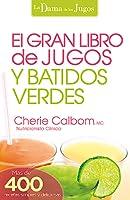 El Gran libro de jugos y batidos verdes: ¡Más de 400 recetas simples y deliciosas!