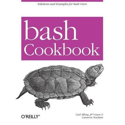 Bash Cookbook Solutions And Examples For Bash Users By Carl Albing