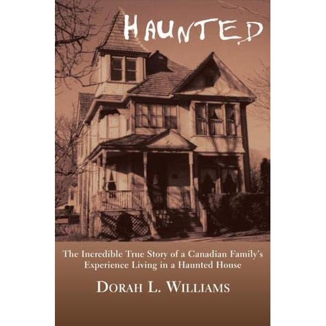 Haunted: The Incredible True Story of a Canadian Familys Experience Living in a Haunted House