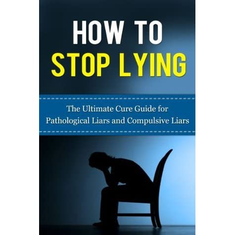 How To Stop A Compulsive Liar