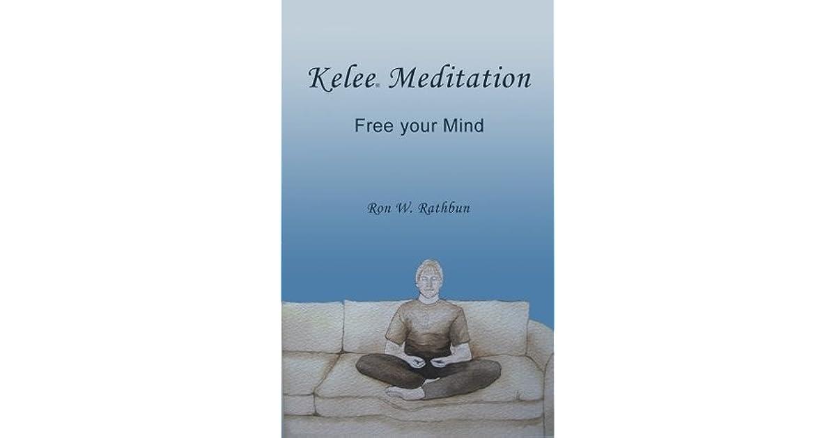 Kelee Meditation Free Your Mind By Ron W Rathbun
