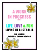 A Work in Progress - Life Love Fun Living in Australia (Part 1)