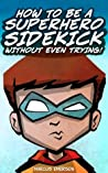 How to Be a Superhero Sidekick Without Even Trying!
