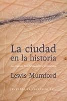 La Ciudad en la Historia. Sus orígenes, transformaciones y perspectivas.