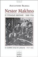 Nestor Makhno : Le cosaque libertaire 1888-1934- la guerre civile en Ukraine  1917-1921