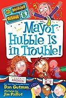 Mayor Hubble Is in Trouble! (My Weirder School #6)