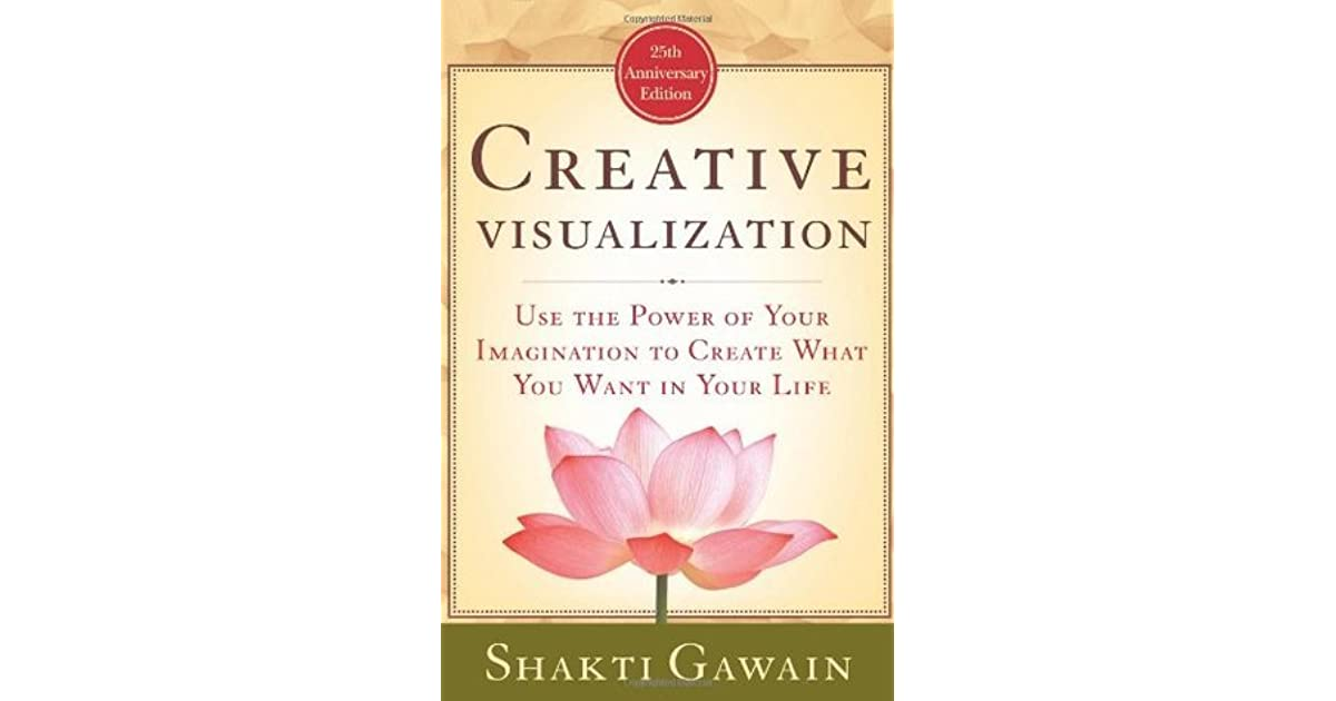 Creative Visualization: Use the Power of Your Imagination to