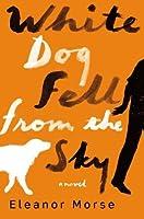 White Dog Fell from the Sky: A Novel