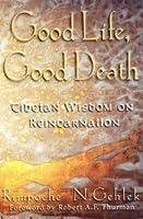 Good Life, Good Death: Tibetan Wisdom on Reincarnation