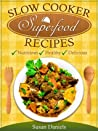 Slow Cooker Superfood Recipes (Healthy Eats)