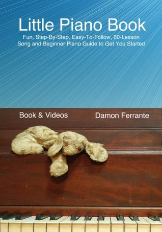 Little Piano Book: Fun, Step-By-Step, Easy-To-Follow, 60-Lesson Song and Beginner Piano Guide to Get You Started (Book & Videos)