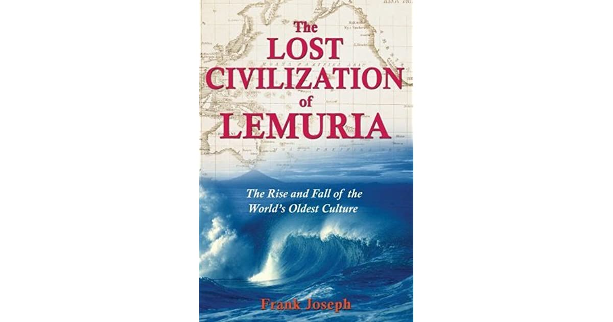 The Lost Civilization of Lemuria: The Rise and Fall of the