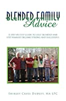 Blended Family Advice: A step-by-step guide to help blended and step families become strong and successful