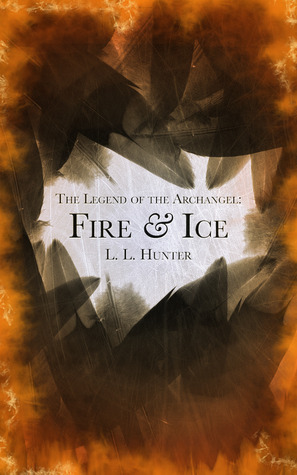 Fire and Ice (The Legend of The Archangel #1)