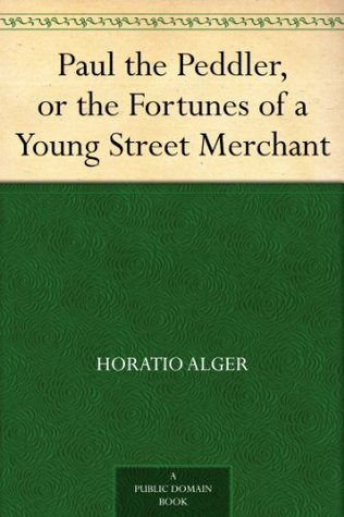Paul the Peddler, or the Fortunes of a Young Street Merchant