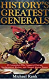 History's Greatest Generals: 10 Commanders Who Conquered Empires, Revolutionized Warfare, and Changed History Forever