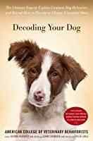 Decoding Your Dog: Explaining Common Dog Behaviors and How to Prevent or Change Unwanted Ones