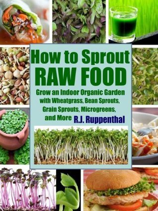 How to Sprout Raw Food - Grow an Indoor Organic Garden with Wheatgrass, Bean Sprouts