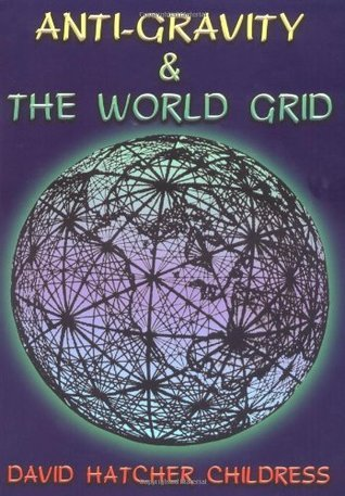 David Hatcher Childress ANTI-GRAVITY AND THE WORLD GRID