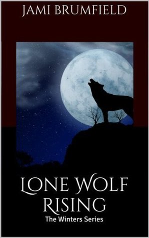 Lone Wolf Rising (The Winters Family Saga, #1) by Jami Brumfield