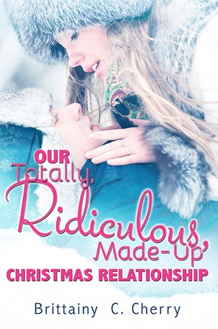 Our Totally, Ridiculous, Made-up Christmas Relationship by Brittainy C. Cherry
