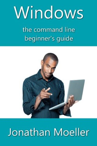 The Windows Command Line Beginner's Guide - Second Edition (Computer Beginner's Guides)