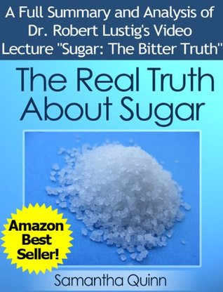 "The Real Truth About Sugar-- Dr. Robert Lustig's Video Lecture ""Sugar: The Bitter Truth"""