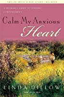 Calm My Anxious Heart: A Woman's Guide to Finding Contentment with Bonus Content