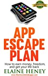 APP ESCAPE PLAN. How to make money, achieve freedom, and get your life back (Chocolate Lab Apps iPhone App Development)