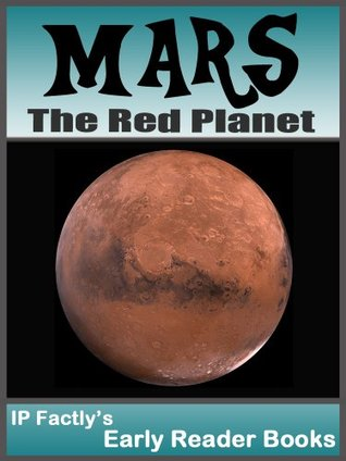 MARS - The Red Planet! Space Books for Kids. Early Reader Mars Facts, Pictures & Video Links. (Early Reader Space Books for Kids Book 2)