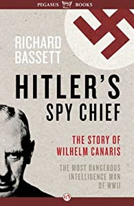 Hitler's Spy Chief: The Wilhelm Canaris Mystery