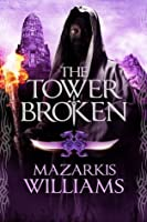 The Tower Broken (Tower and Knife Trilogy)