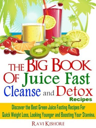 The Big Book Of Juice Fast Cleanse And Detox Recipes