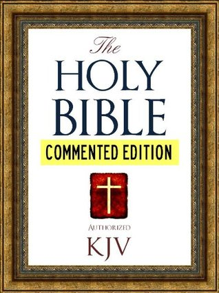 COMMENTED EDITION: The Authorized English Holy Bible for Kindle Commented Edition (Kindle MasterLink Technology): Complete Old Testament & New Testament ... Major Book (Bible for Kindle / Kindle Bible)