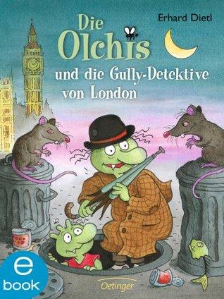 Die Olchis Und Die Gully Detektive Von London By Erhard Dietl