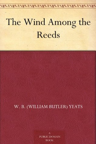 The Wind Among the Reeds by W B  Yeats