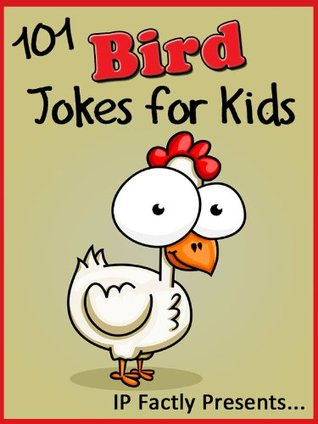 101 Bird Jokes for Kids  (Animal Jokes for Kids - Jokes Books for Kids vol. 8)