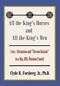 "All the King's Horses and All the King's Men:Love, Alienation and ""Reconciliation"" in a Big, BIG Mormon Family"