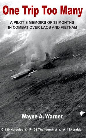 One Trip Too Many -  A Pilot's Memoirs of 38 Months in Combat Over Laos and Vietnam