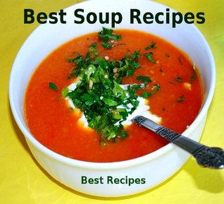 Best Soup Recipes (Healthy Soup Recipes Cookbook)
