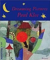 Dreaming Pictures: Paul Klee (Adventures in Art (Prestel))