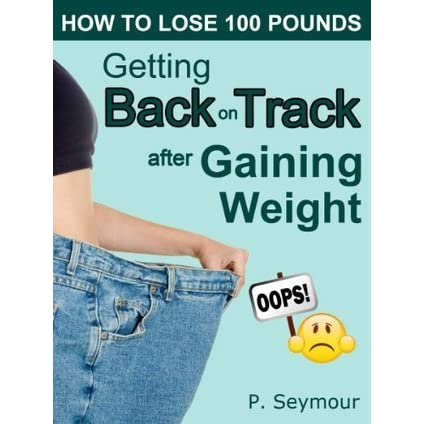 getting back on track after gaining weight how to lose