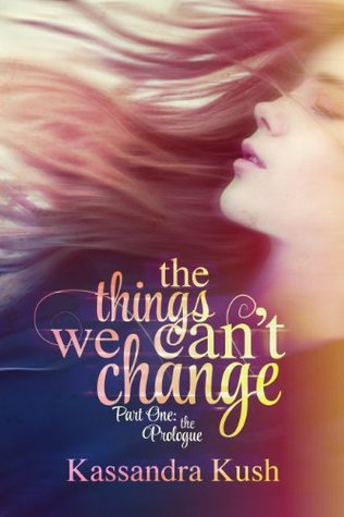 The Prologue (The Things We Can't Change, #1) by Kassandra Kush