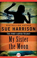 My Sister the Moon (The Ivory Carver Trilogy, 2)