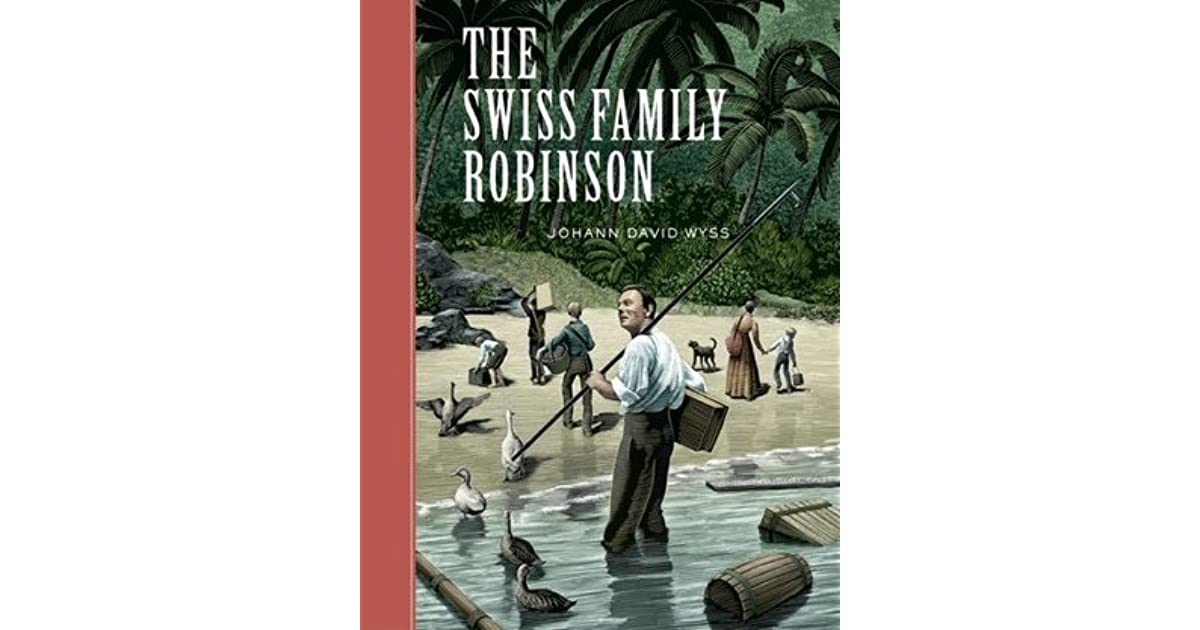swiss family robinson book report The novel swiss family robinson by johann wyss is about a family from switzerland on their way to australia who are shipwrecked on a tropical island they use their ingenuity and tools from the ship to survive, and eventually they regain contact with the outside world.