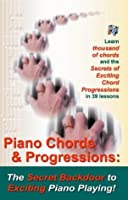 Piano Chords & Chord Progressions: The Secret Back Door To Exciting Piano Playing!