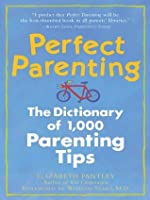 Perfect Parenting: The Dictionary of 1,000 Parenting Tips (Pantley)