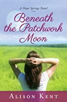 Beneath the Patchwork Moon (Hope Springs, #2)