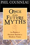 Once and Future Myths: The Power of Ancient Stories in Modern Times