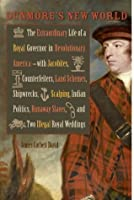 Dunmore's New World: The Extraordinary Life of a Royal Governor in Revolutionary America--with Jacobites, Counterfeiters, Land Schemes, Shipwrecks, Scalping, ... Royal Weddings (Early American Histories)